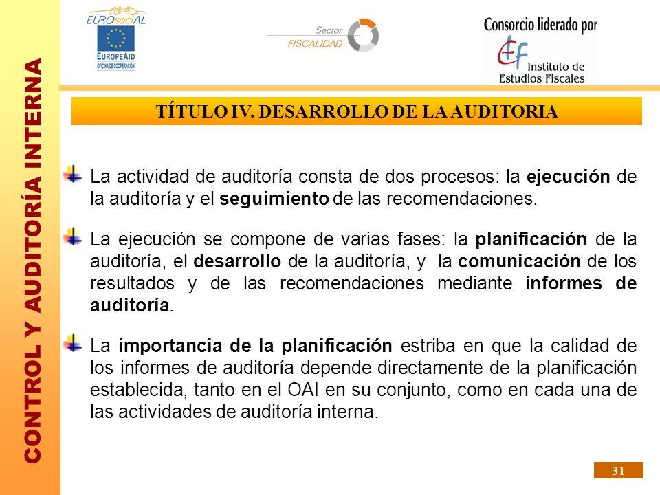 CONTROL Y AUDITORÍA INTERNA 31 La actividad de auditoría consta de dos procesos: la ejecución de la auditoría y el seguimiento de las recomendaciones.