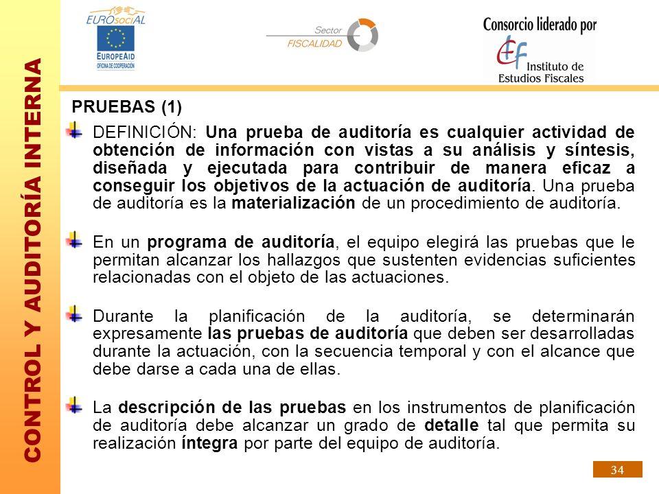 CONTROL Y AUDITORÍA INTERNA 34 PRUEBAS (1) DEFINICIÓN: Una prueba de auditoría es cualquier actividad de obtención de información con vistas a su anál