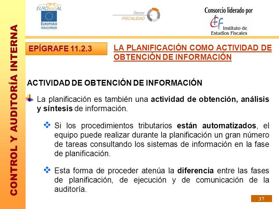 CONTROL Y AUDITORÍA INTERNA 37 ACTIVIDAD DE OBTENCIÓN DE INFORMACIÓN La planificación es también una actividad de obtención, análisis y síntesis de in