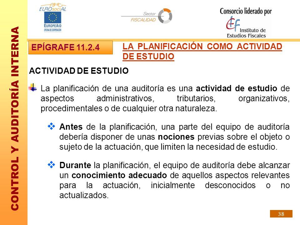 CONTROL Y AUDITORÍA INTERNA 38 ACTIVIDAD DE ESTUDIO La planificación de una auditoría es una actividad de estudio de aspectos administrativos, tributa