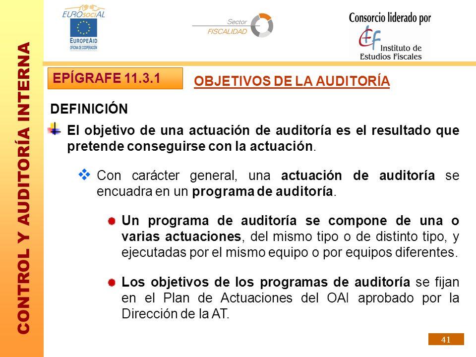 CONTROL Y AUDITORÍA INTERNA 41 DEFINICIÓN El objetivo de una actuación de auditoría es el resultado que pretende conseguirse con la actuación. Con car