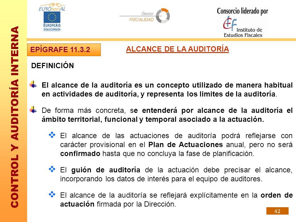 CONTROL Y AUDITORÍA INTERNA 42 DEFINICIÓN EPÍGRAFE 11.3.2 ALCANCE DE LA AUDITORÍA El alcance de la auditoría es un concepto utilizado de manera habitu