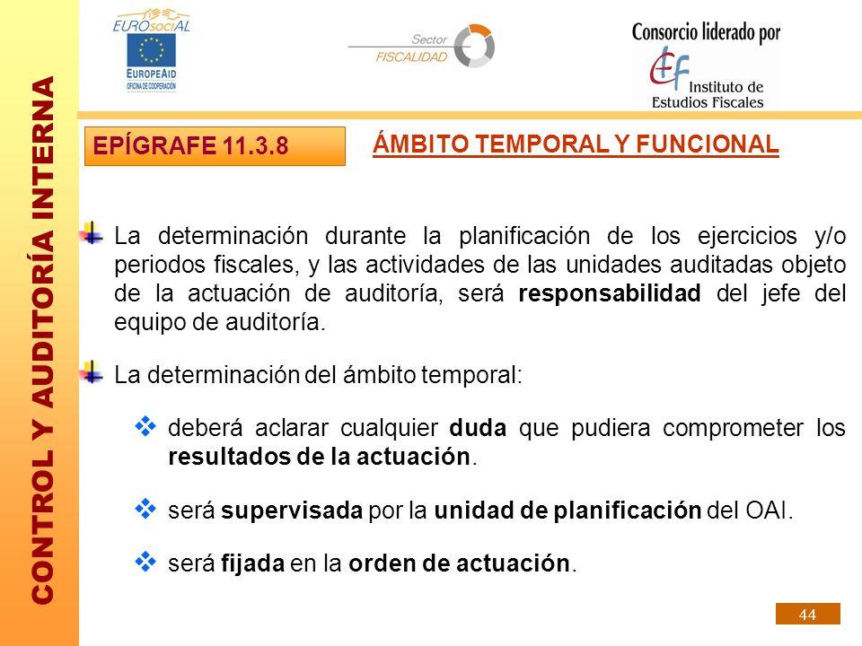 CONTROL Y AUDITORÍA INTERNA 44 La determinación durante la planificación de los ejercicios y/o periodos fiscales, y las actividades de las unidades au