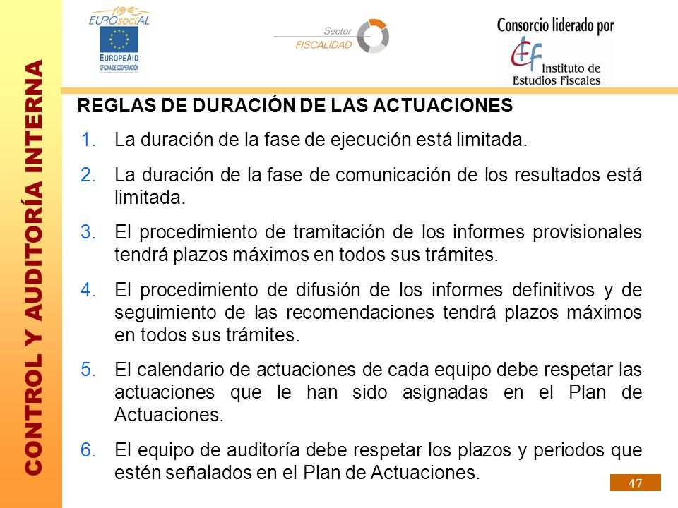 CONTROL Y AUDITORÍA INTERNA 47 REGLAS DE DURACIÓN DE LAS ACTUACIONES 1.La duración de la fase de ejecución está limitada. 2.La duración de la fase de
