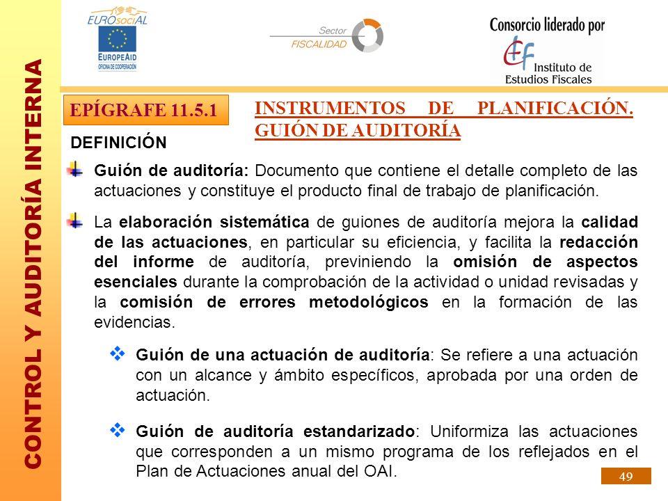 CONTROL Y AUDITORÍA INTERNA 49 DEFINICIÓN Guión de auditoría: Documento que contiene el detalle completo de las actuaciones y constituye el producto f