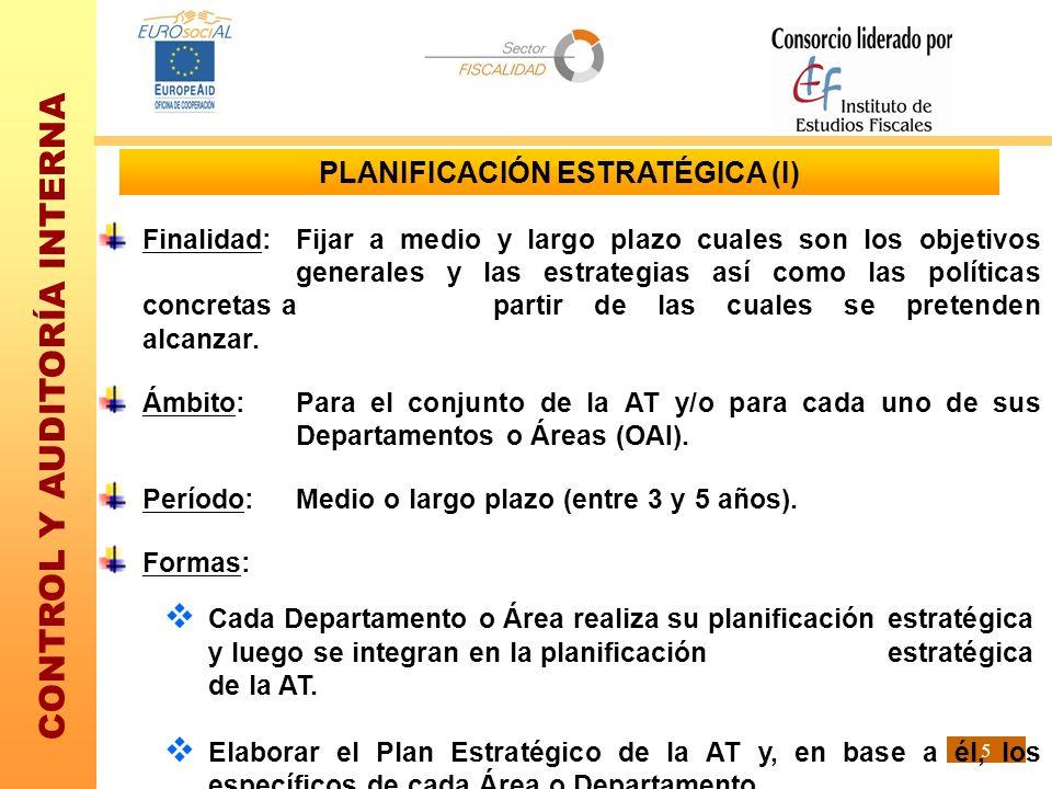CONTROL Y AUDITORÍA INTERNA 5 PLANIFICACIÓN ESTRATÉGICA (I) Finalidad:Fijar a medio y largo plazo cuales son los objetivos generales y las estrategias