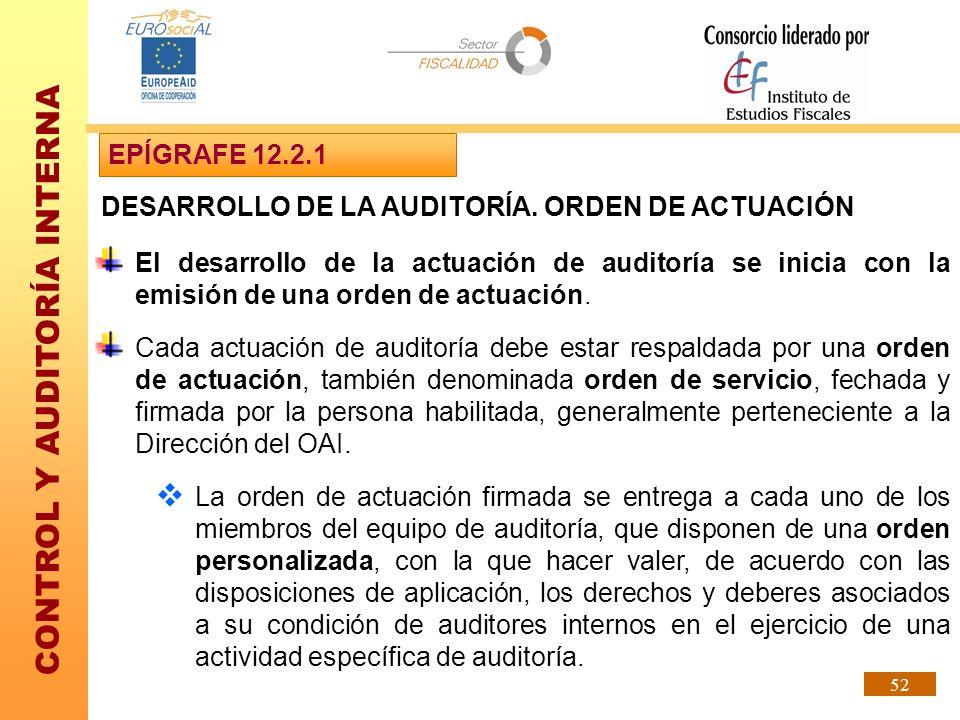CONTROL Y AUDITORÍA INTERNA 52 DESARROLLO DE LA AUDITORÍA. ORDEN DE ACTUACIÓN El desarrollo de la actuación de auditoría se inicia con la emisión de u