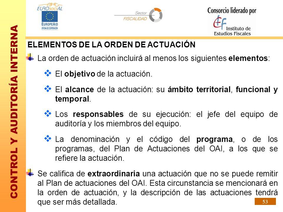 CONTROL Y AUDITORÍA INTERNA 53 ELEMENTOS DE LA ORDEN DE ACTUACIÓN La orden de actuación incluirá al menos los siguientes elementos: El objetivo de la