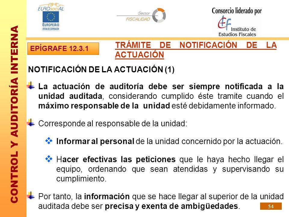 CONTROL Y AUDITORÍA INTERNA 54 NOTIFICACIÓN DE LA ACTUACIÓN (1) La actuación de auditoría debe ser siempre notificada a la unidad auditada, consideran