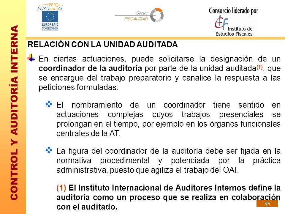 CONTROL Y AUDITORÍA INTERNA 55 RELACIÓN CON LA UNIDAD AUDITADA En ciertas actuaciones, puede solicitarse la designación de un coordinador de la audito