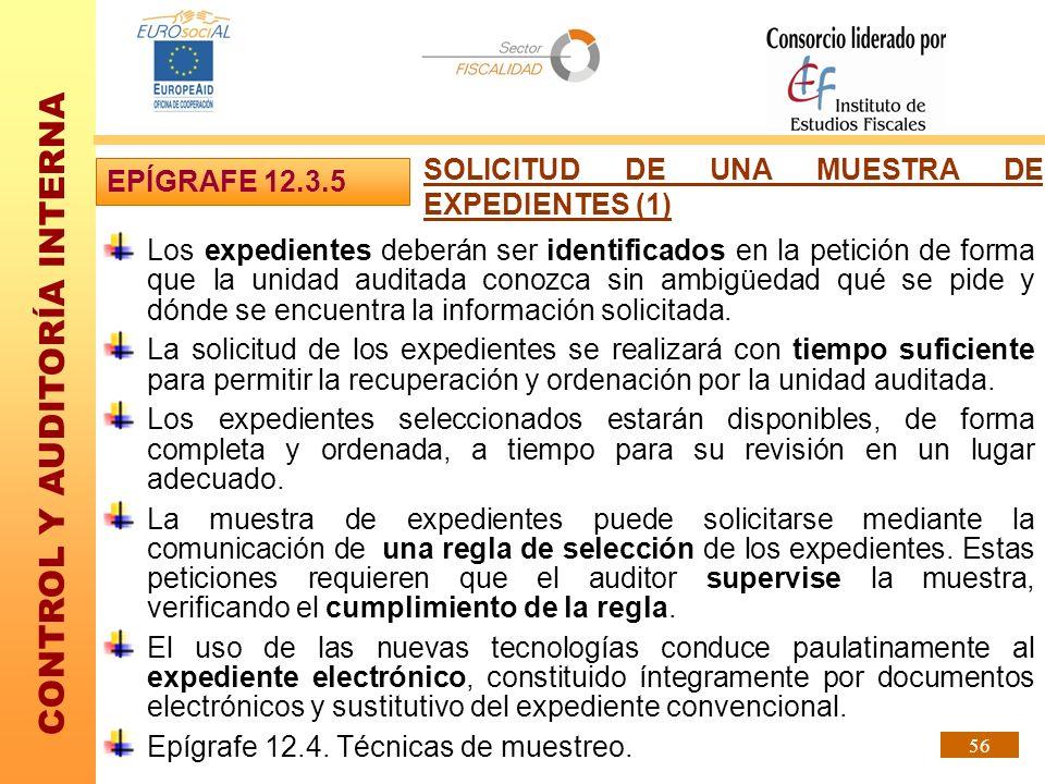 CONTROL Y AUDITORÍA INTERNA 56 SOLICITUD DE UNA MUESTRA DE EXPEDIENTES (1) Los expedientes deberán ser identificados en la petición de forma que la un