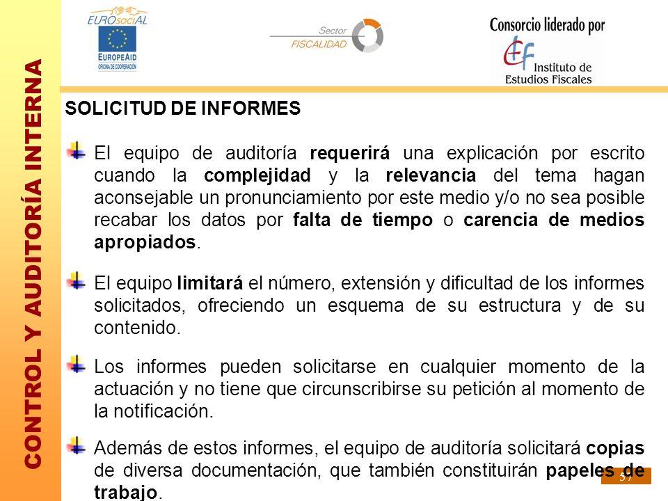 CONTROL Y AUDITORÍA INTERNA 57 SOLICITUD DE INFORMES El equipo de auditoría requerirá una explicación por escrito cuando la complejidad y la relevanci
