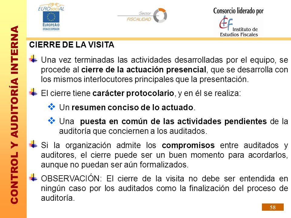 CONTROL Y AUDITORÍA INTERNA 58 CIERRE DE LA VISITA Una vez terminadas las actividades desarrolladas por el equipo, se procede al cierre de la actuació
