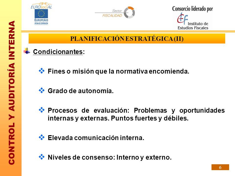 CONTROL Y AUDITORÍA INTERNA 6 PLANIFICACIÓN ESTRATÉGICA (II) Condicionantes: Fines o misión que la normativa encomienda. Grado de autonomía. Procesos