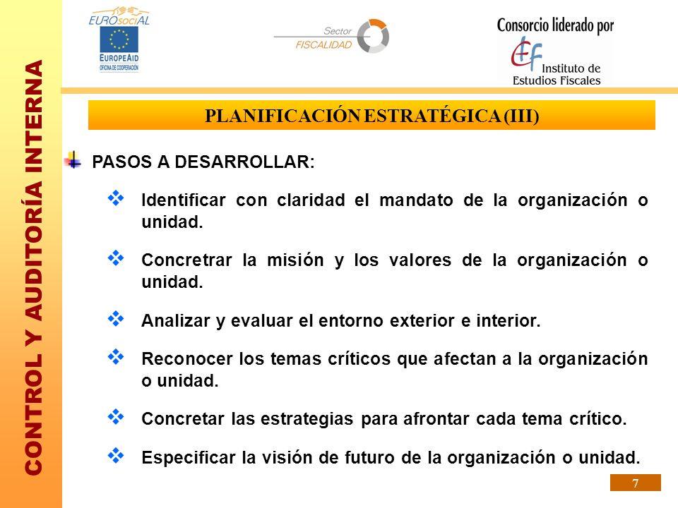 CONTROL Y AUDITORÍA INTERNA 7 PLANIFICACIÓN ESTRATÉGICA (III) PASOS A DESARROLLAR: Identificar con claridad el mandato de la organización o unidad. Co