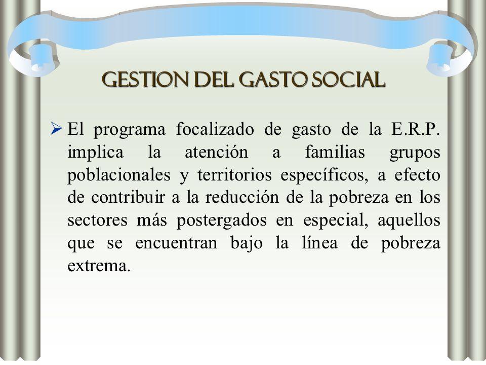 GESTION DEL GASTO SOCIAL El programa focalizado de gasto de la E.R.P. implica la atención a familias grupos poblacionales y territorios específicos, a
