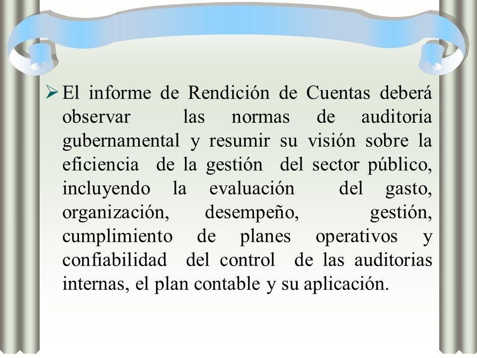 El informe de Rendición de Cuentas deberá observar las normas de auditoria gubernamental y resumir su visión sobre la eficiencia de la gestión del sec