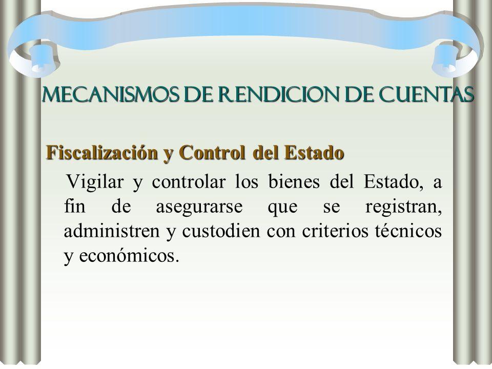 Fiscalización y Control del Estado Vigilar y controlar los bienes del Estado, a fin de asegurarse que se registran, administren y custodien con criter