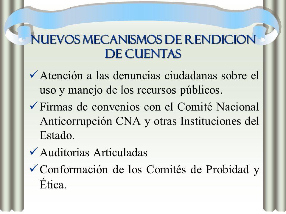 NUEVOS MECANISMOS DE RENDICION DE CUENTAS Atención a las denuncias ciudadanas sobre el uso y manejo de los recursos públicos. Firmas de convenios con