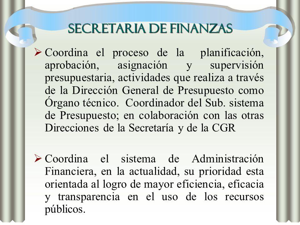 SECRETARIA DE FINANZAS Coordina el proceso de la planificación, aprobación, asignación y supervisión presupuestaria, actividades que realiza a través