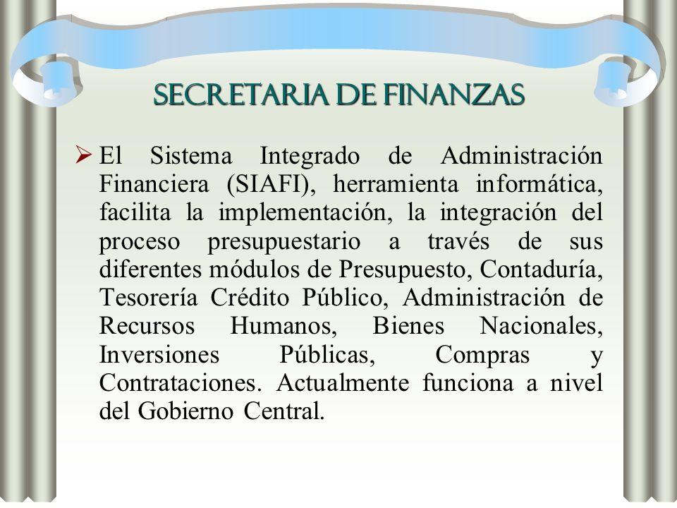 SECRETARIA DE FINANZAS El Sistema Integrado de Administración Financiera (SIAFI), herramienta informática, facilita la implementación, la integración