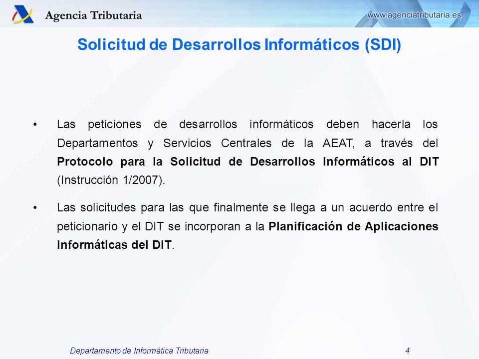 Departamento de Informática Tributaria4 Solicitud de Desarrollos Informáticos (SDI) Las peticiones de desarrollos informáticos deben hacerla los Depar