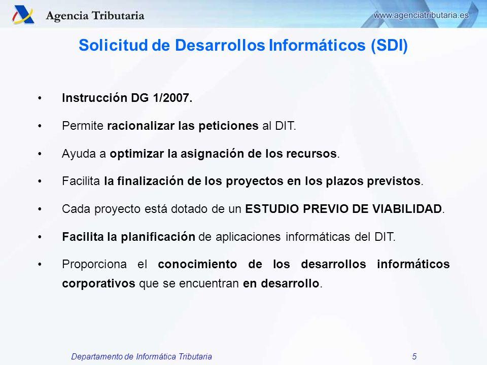 Departamento de Informática Tributaria5 Solicitud de Desarrollos Informáticos (SDI) Instrucción DG 1/2007. Permite racionalizar las peticiones al DIT.