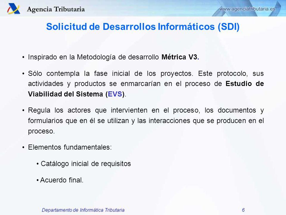 Departamento de Informática Tributaria6 Solicitud de Desarrollos Informáticos (SDI) Inspirado en la Metodología de desarrollo Métrica V3. Sólo contemp