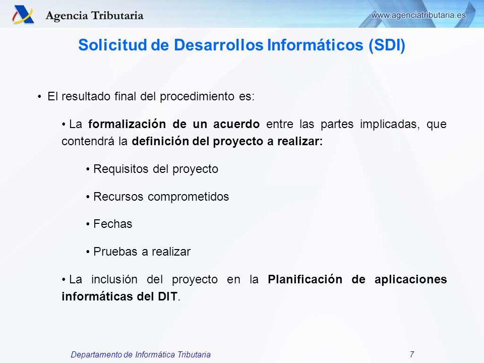 Departamento de Informática Tributaria7 Solicitud de Desarrollos Informáticos (SDI) El resultado final del procedimiento es: La formalización de un ac
