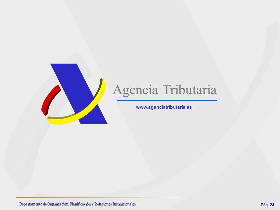 Pág. 24 Departamento de Organización, Planificación y Relaciones Institucionales Agencia Tributaria www.agenciatributaria.es