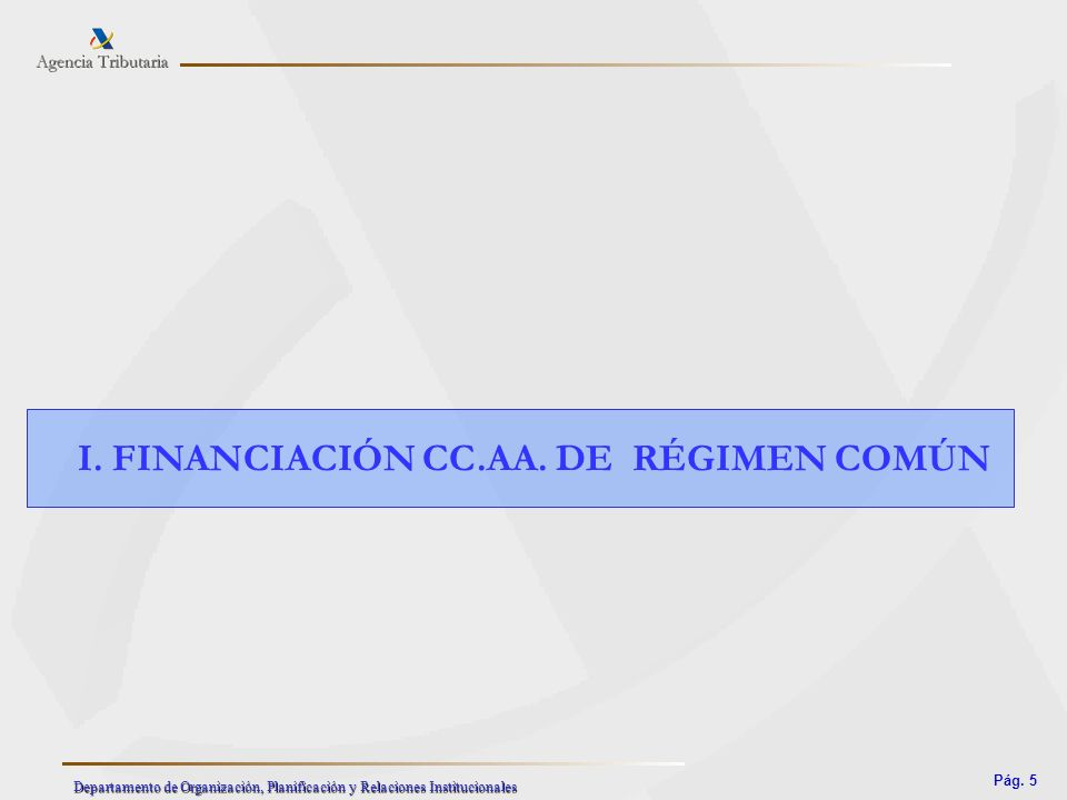 Pág. 5 Departamento de Organización, Planificación y Relaciones Institucionales I. FINANCIACIÓN CC.AA. DE RÉGIMEN COMÚN
