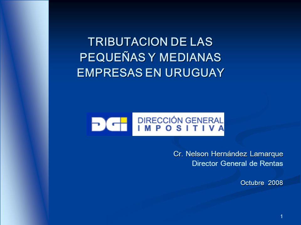 1 TRIBUTACION DE LAS PEQUEÑAS Y MEDIANAS EMPRESAS EN URUGUAY Cr. Nelson Hernández Lamarque Director General de Rentas Octubre 2008