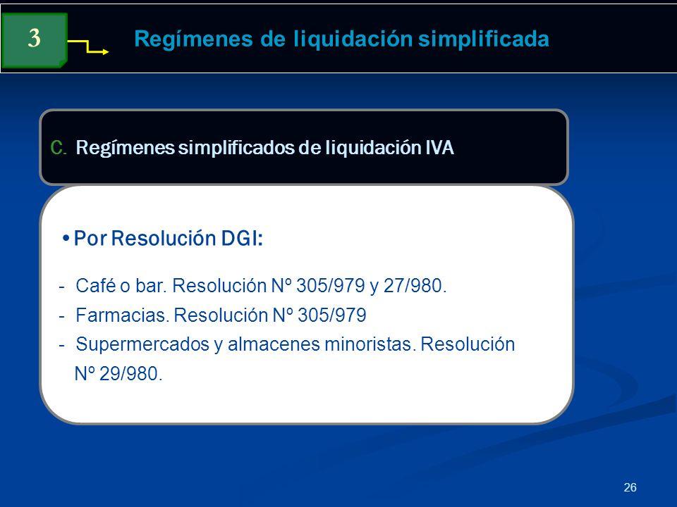 26 Regímenes de liquidación simplificada Regímenes de liquidación simplificada Por Resolución DGI: - Café o bar. Resolución Nº 305/979 y 27/980. - Far