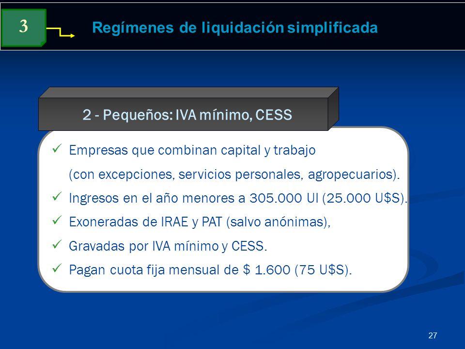 27 Regímenes de liquidación simplificada Empresas que combinan capital y trabajo (con excepciones, servicios personales, agropecuarios). Ingresos en e