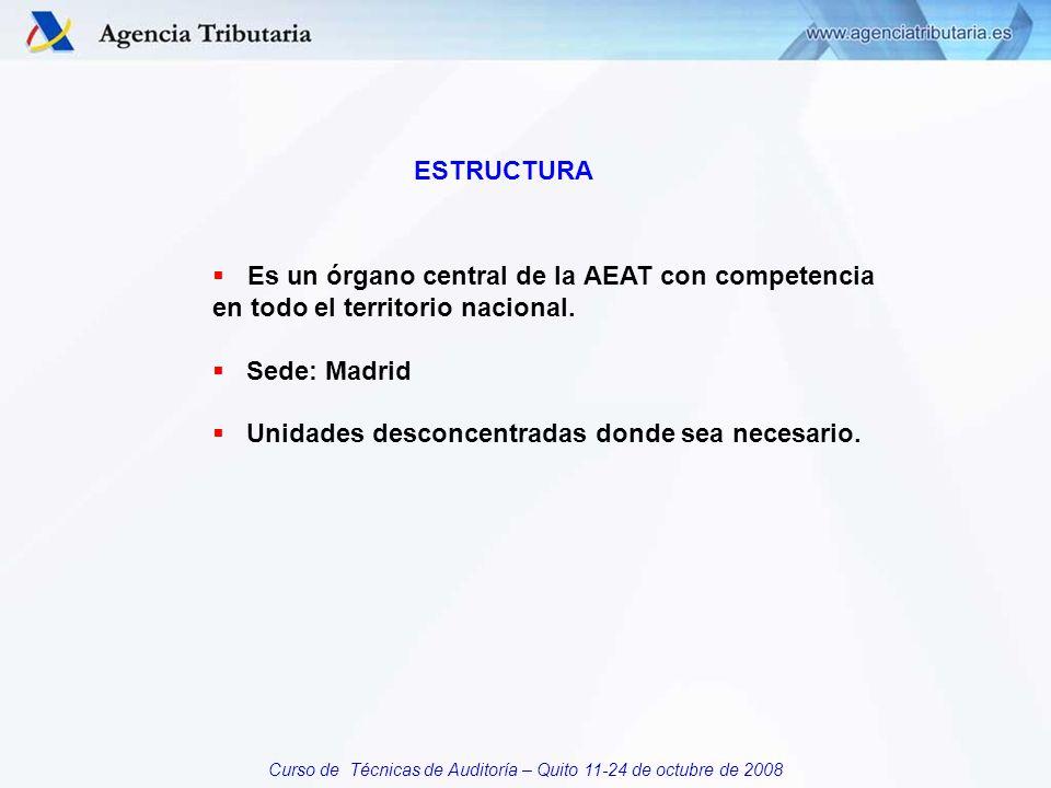 Curso de Técnicas de Auditoría – Quito 11-24 de octubre de 2008 ESTRUCTURA Es un órgano central de la AEAT con competencia en todo el territorio nacional.