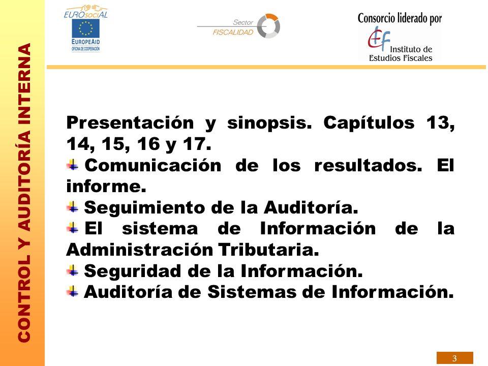 CONTROL Y AUDITORÍA INTERNA 3 Presentación y sinopsis. Capítulos 13, 14, 15, 16 y 17. Comunicación de los resultados. El informe. Seguimiento de la Au
