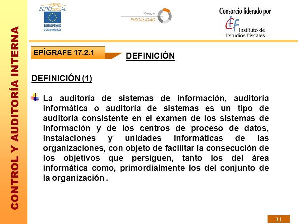 CONTROL Y AUDITORÍA INTERNA 31 DEFINICIÓN (1) La auditoría de sistemas de información, auditoría informática o auditoría de sistemas es un tipo de aud