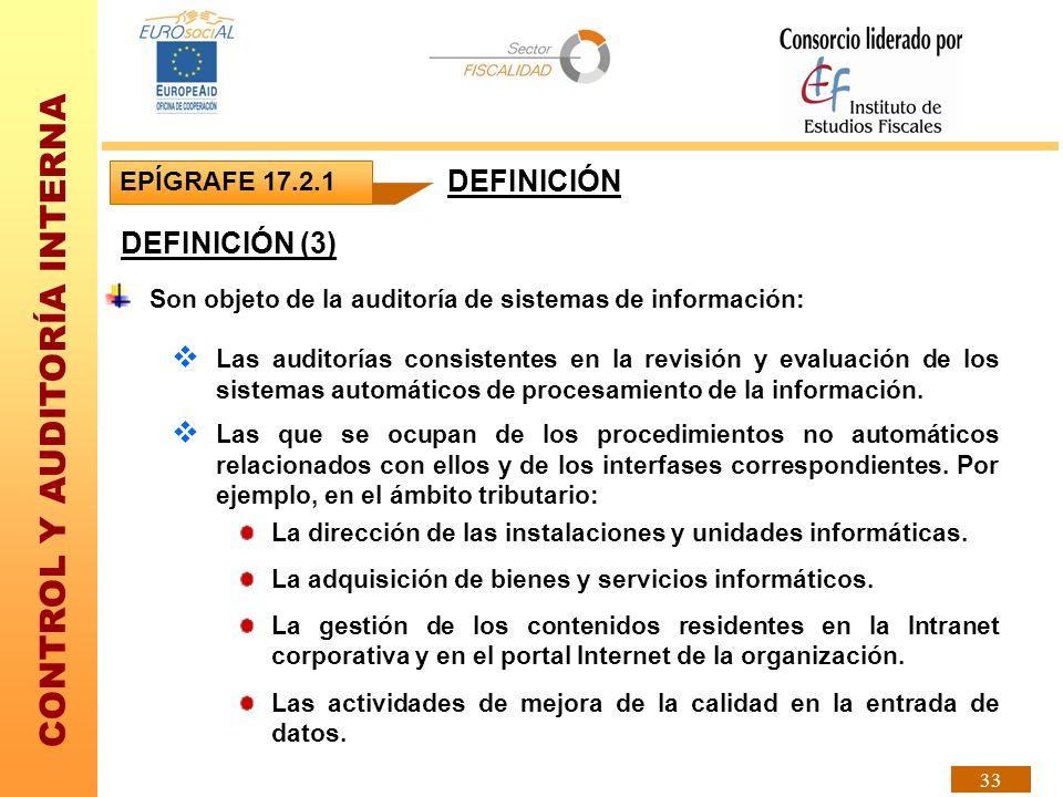 CONTROL Y AUDITORÍA INTERNA 33 DEFINICIÓN (3) EPÍGRAFE 17.2.1 DEFINICIÓN Son objeto de la auditoría de sistemas de información: Las auditorías consist