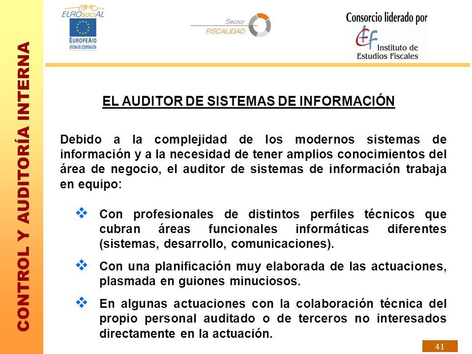 CONTROL Y AUDITORÍA INTERNA 41 EL AUDITOR DE SISTEMAS DE INFORMACIÓN Debido a la complejidad de los modernos sistemas de información y a la necesidad