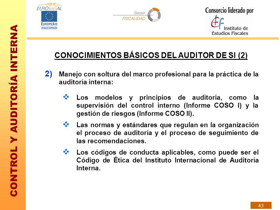 CONTROL Y AUDITORÍA INTERNA 43 CONOCIMIENTOS BÁSICOS DEL AUDITOR DE SI (2) 2) Manejo con soltura del marco profesional para la práctica de la auditorí