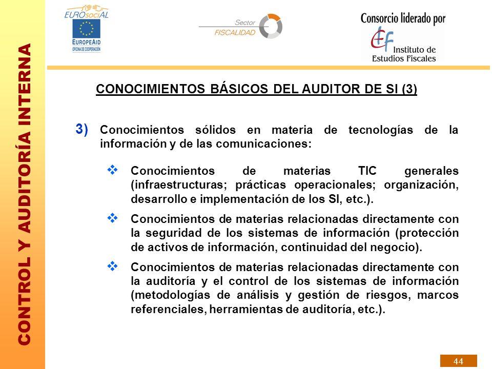 CONTROL Y AUDITORÍA INTERNA 44 CONOCIMIENTOS BÁSICOS DEL AUDITOR DE SI (3) 3) Conocimientos sólidos en materia de tecnologías de la información y de l