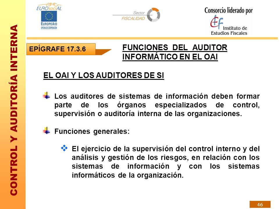 CONTROL Y AUDITORÍA INTERNA 46 EL OAI Y LOS AUDITORES DE SI Los auditores de sistemas de información deben formar parte de los órganos especializados