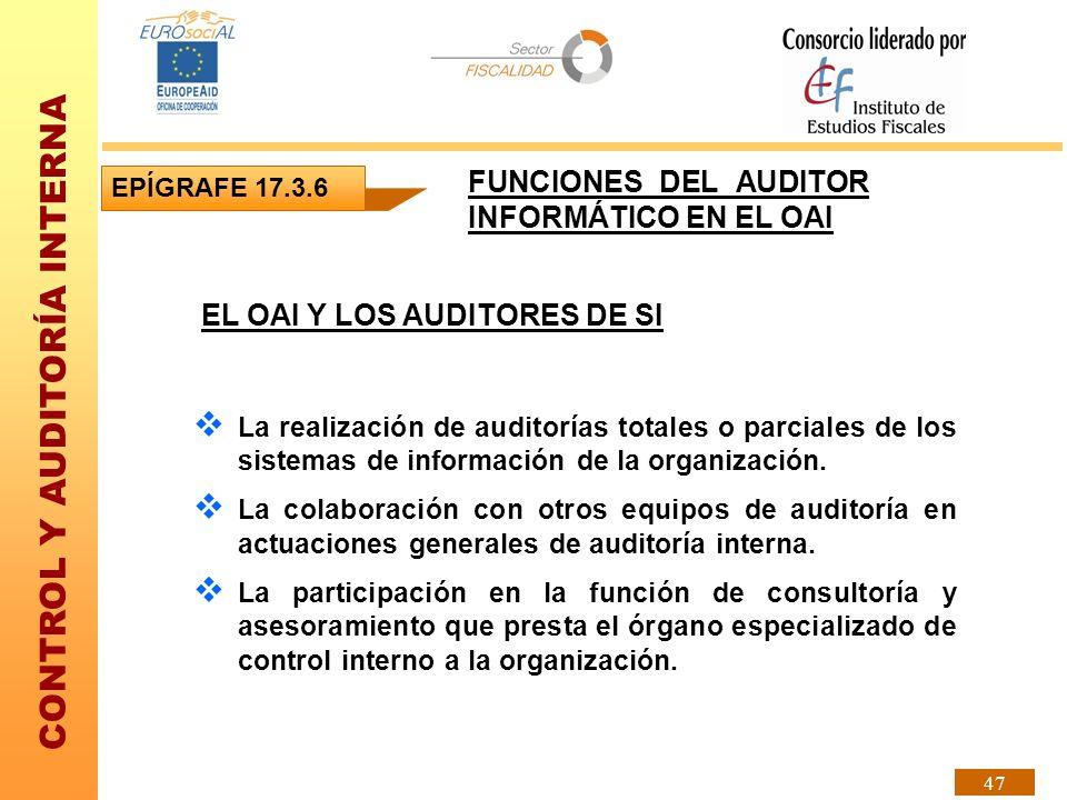 CONTROL Y AUDITORÍA INTERNA 47 EL OAI Y LOS AUDITORES DE SI La realización de auditorías totales o parciales de los sistemas de información de la orga