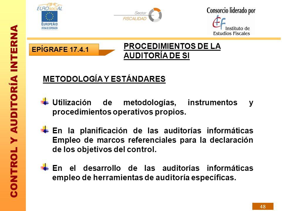 CONTROL Y AUDITORÍA INTERNA 48 PROCEDIMIENTOS DE LA AUDITORÍA DE SI Utilización de metodologías, instrumentos y procedimientos operativos propios. En