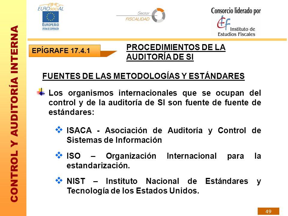 CONTROL Y AUDITORÍA INTERNA 49 FUENTES DE LAS METODOLOGÍAS Y ESTÁNDARES Los organismos internacionales que se ocupan del control y de la auditoría de