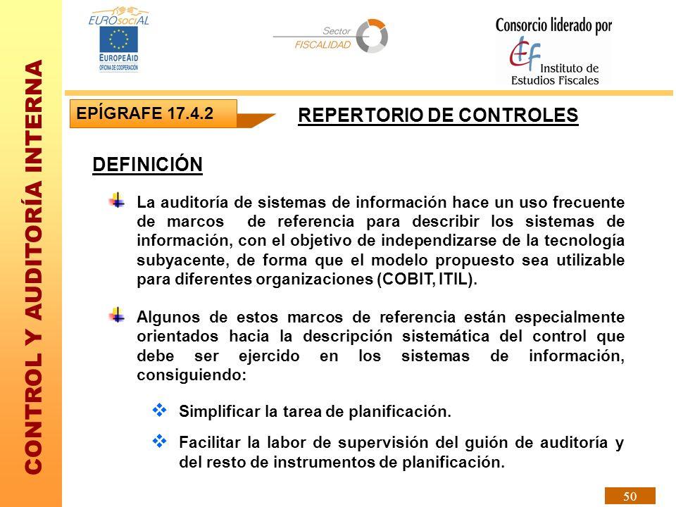 CONTROL Y AUDITORÍA INTERNA 50 DEFINICIÓN La auditoría de sistemas de información hace un uso frecuente de marcos de referencia para describir los sis