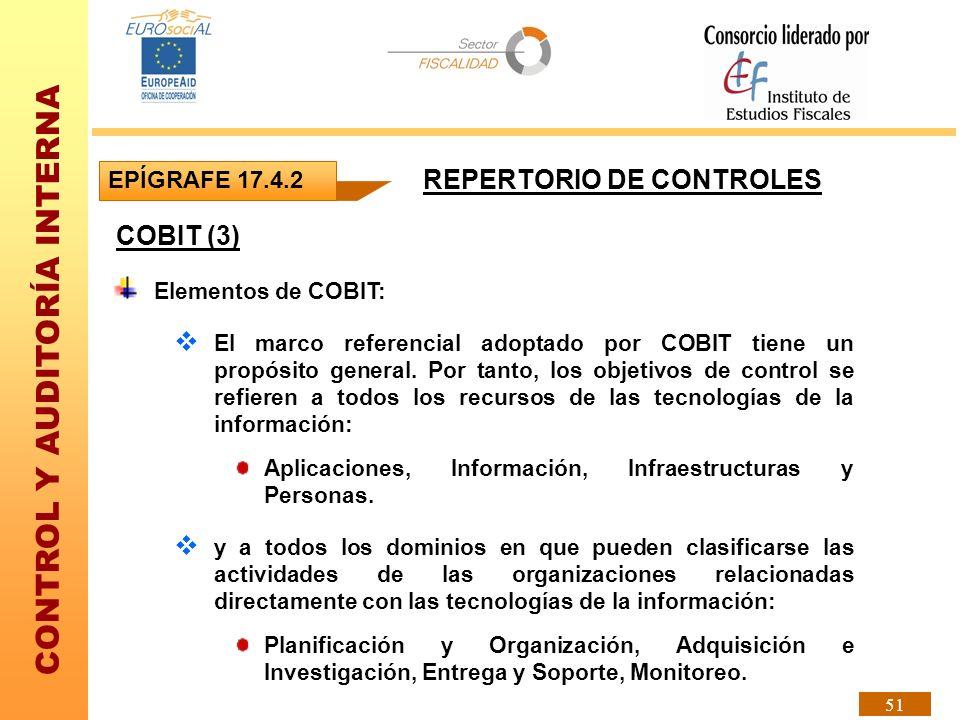 CONTROL Y AUDITORÍA INTERNA 51 COBIT (3) Elementos de COBIT: El marco referencial adoptado por COBIT tiene un propósito general. Por tanto, los objeti
