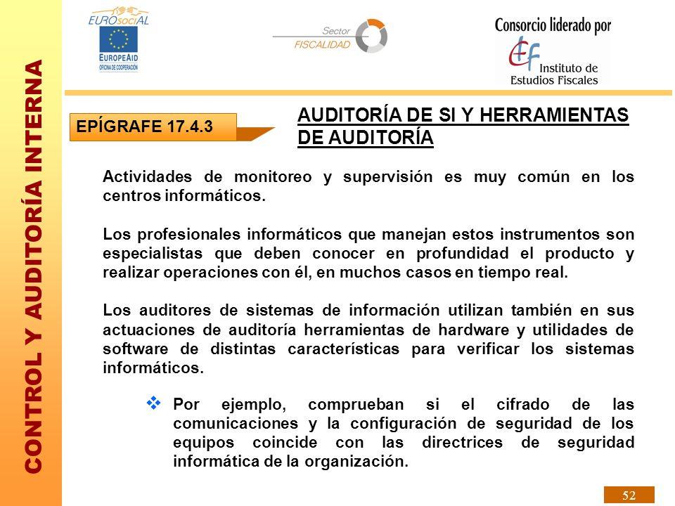 CONTROL Y AUDITORÍA INTERNA 52 EPÍGRAFE 17.4.3 AUDITORÍA DE SI Y HERRAMIENTAS DE AUDITORÍA Actividades de monitoreo y supervisión es muy común en los