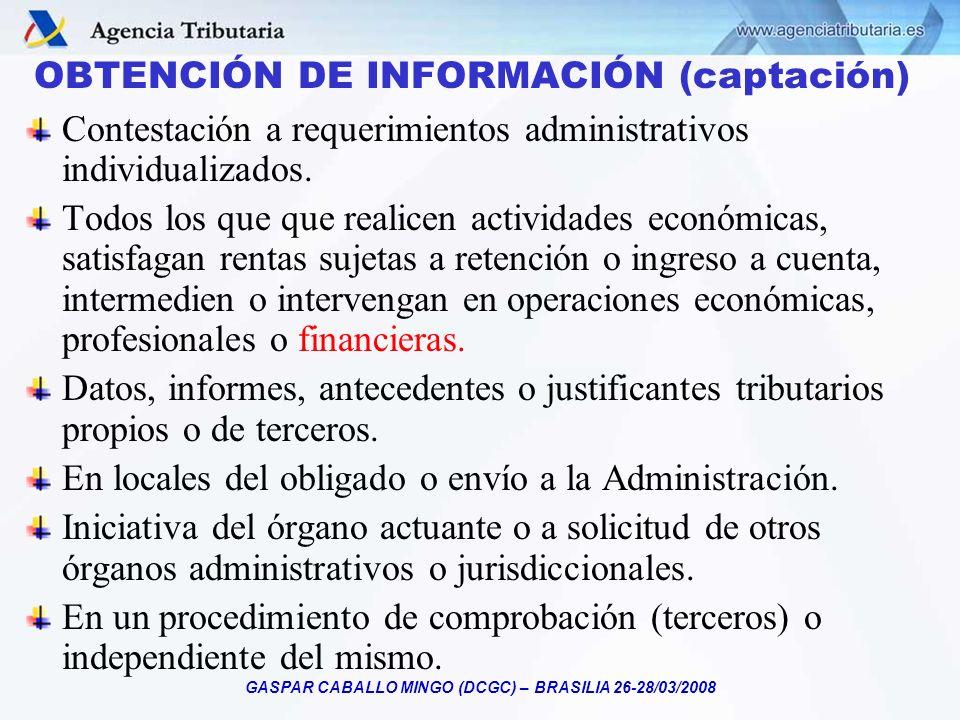 GASPAR CABALLO MINGO (DCGC) – BRASILIA 26-28/03/2008 OBTENCIÓN DE INFORMACIÓN (captación) Contestación a requerimientos administrativos individualizad