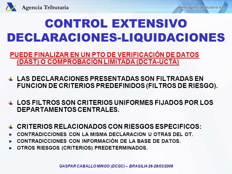 GASPAR CABALLO MINGO (DCGC) – BRASILIA 26-28/03/2008 CONTROL EXTENSIVO DECLARACIONES-LIQUIDACIONES PUEDE FINALIZAR EN UN PTO DE VERIFICACIÓN DE DATOS